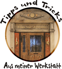 Tipps und Tricks aus meiner Werkstatt